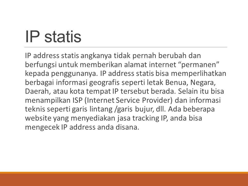 """IP statis IP address statis angkanya tidak pernah berubah dan berfungsi untuk memberikan alamat internet """"permanen"""" kepada penggunanya. IP address sta"""