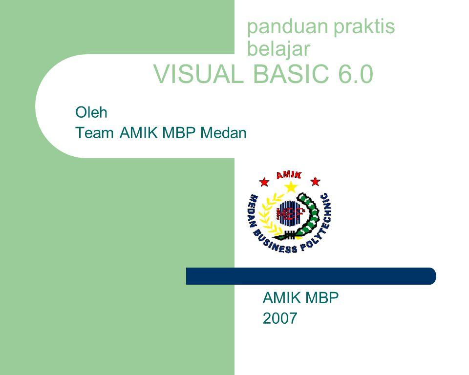 panduan praktis belajar VISUAL BASIC 6.0 Oleh Team AMIK MBP Medan AMIK MBP 2007