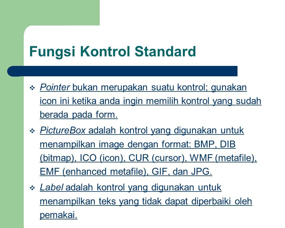 Fungsi Kontrol Standard  Pointer bukan merupakan suatu kontrol; gunakan icon ini ketika anda ingin memilih kontrol yang sudah berada pada form.