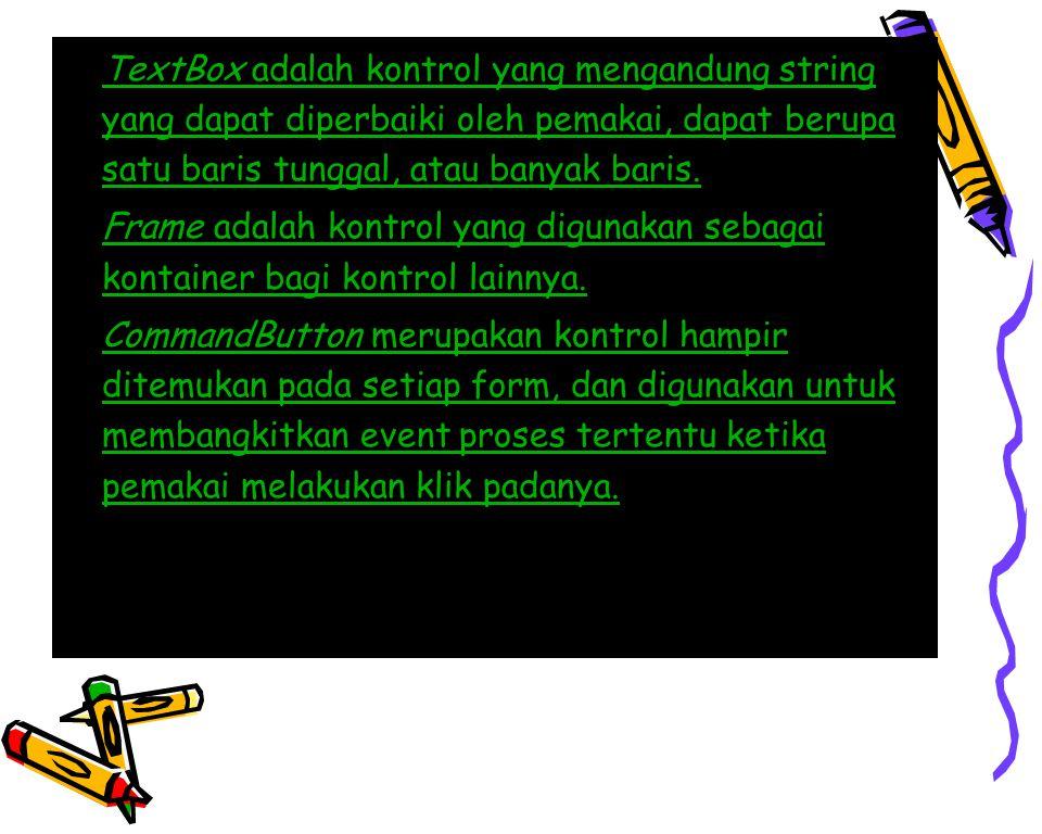  TextBox adalah kontrol yang mengandung string yang dapat diperbaiki oleh pemakai, dapat berupa satu baris tunggal, atau banyak baris.