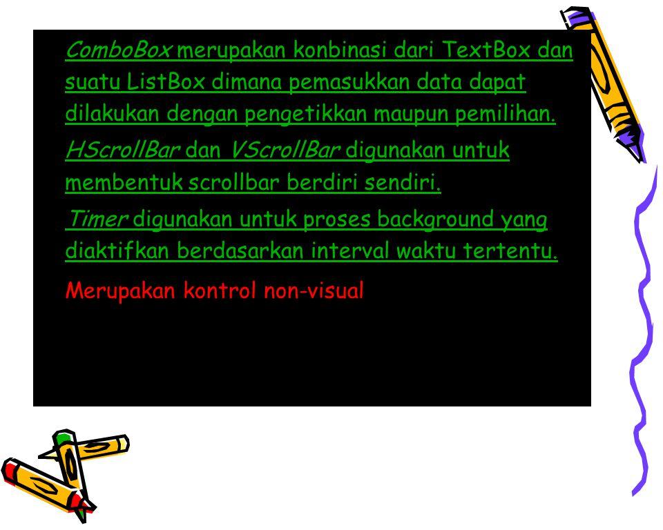  ComboBox merupakan konbinasi dari TextBox dan suatu ListBox dimana pemasukkan data dapat dilakukan dengan pengetikkan maupun pemilihan.