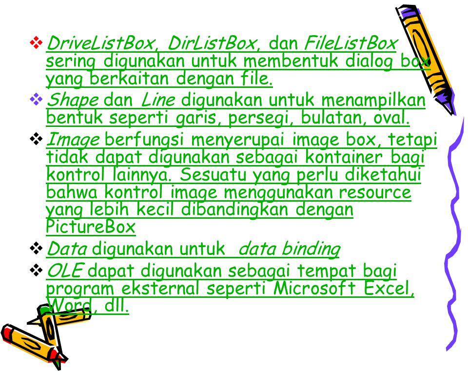  DriveListBox, DirListBox, dan FileListBox sering digunakan untuk membentuk dialog box yang berkaitan dengan file.