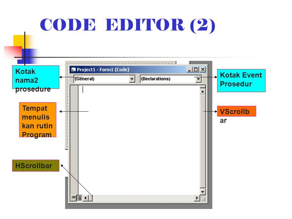 CODE EDITOR (2) Kotak nama2 prosedure Kotak Event Prosedur VScrollb ar HScrollbar Tempat menulis kan rutin Program