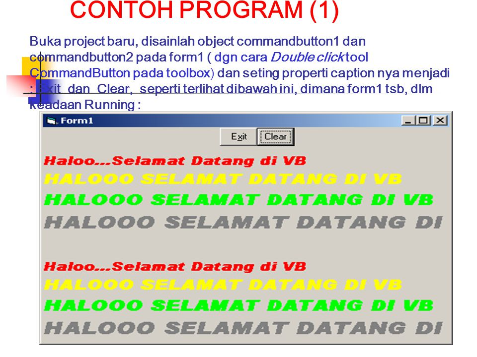 CONTOH PROGRAM (1) Buka project baru, disainlah object commandbutton1 dan commandbutton2 pada form1 ( dgn cara Double click tool CommandButton pada to