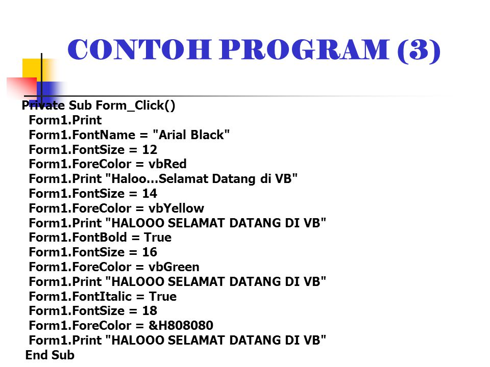 CONTOH PROGRAM (3) Private Sub Form_Click() Form1.Print Form1.FontName =
