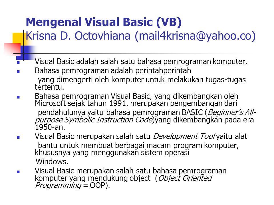 Mengenal Visual Basic (VB) Krisna D. Octovhiana (mail4krisna@yahoo.co) Visual Basic adalah salah satu bahasa pemrograman komputer. Bahasa pemrograman