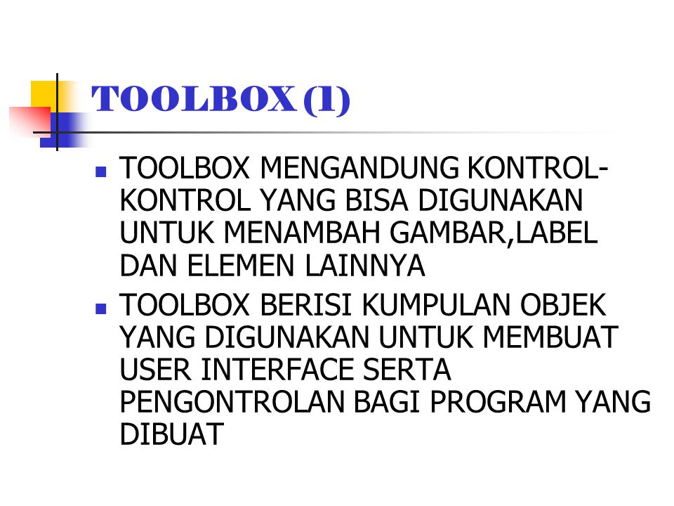 TOOLBOX(2) TOOLBOX(2) Membuat User Interface (UI) PictureBo x TextBox Comman d ListBox VScrollBa r FileListB ox Data DrivelistB ox Line Pointer Label Frame CheckBo x ComboBo x Timer HScrollBa r DirListBo x Shape Image Ole OtionButto n Aktifkan VB 6 melalui tombol Start.