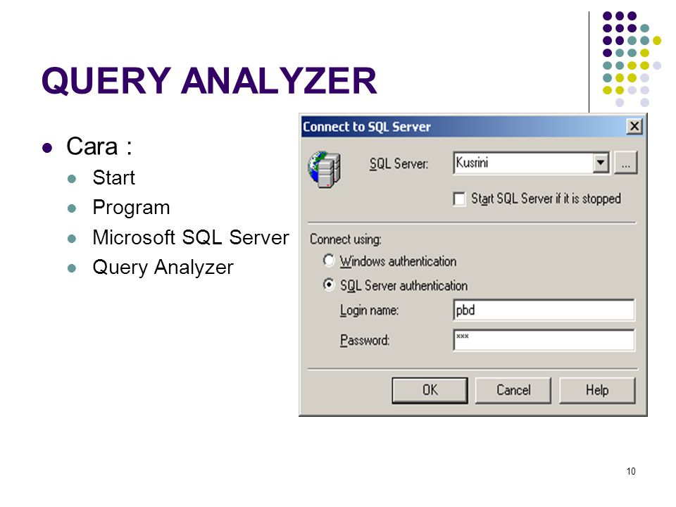 10 QUERY ANALYZER Cara : Start Program Microsoft SQL Server Query Analyzer