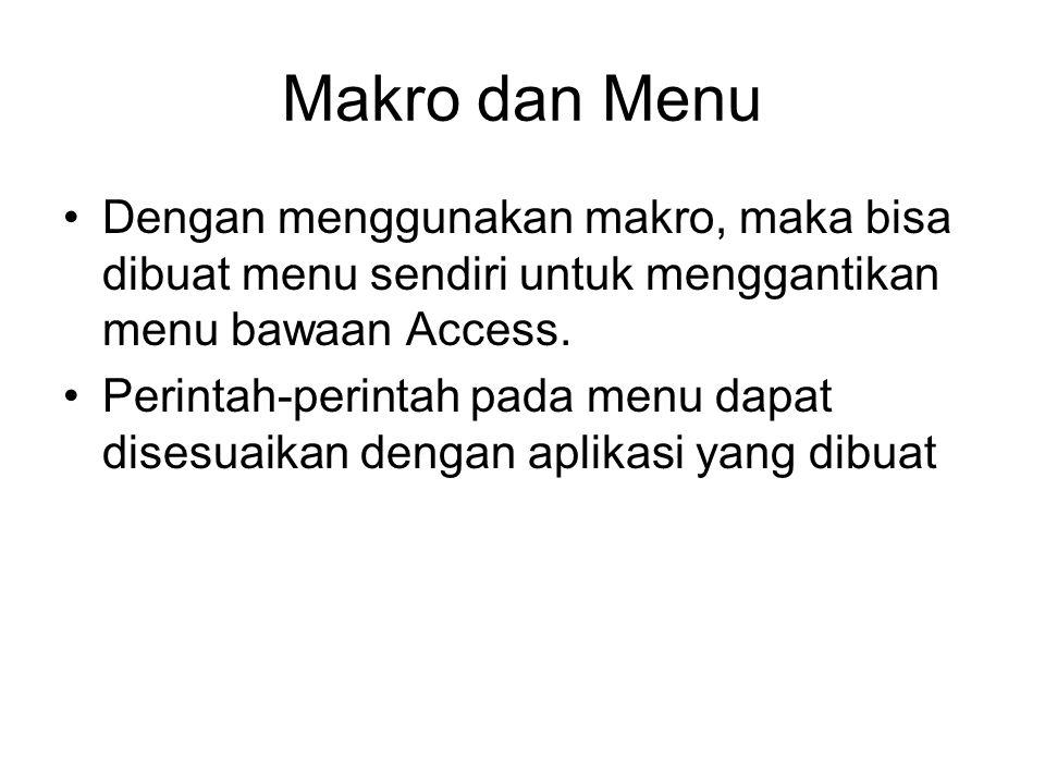 Makro dan Menu Dengan menggunakan makro, maka bisa dibuat menu sendiri untuk menggantikan menu bawaan Access. Perintah-perintah pada menu dapat disesu