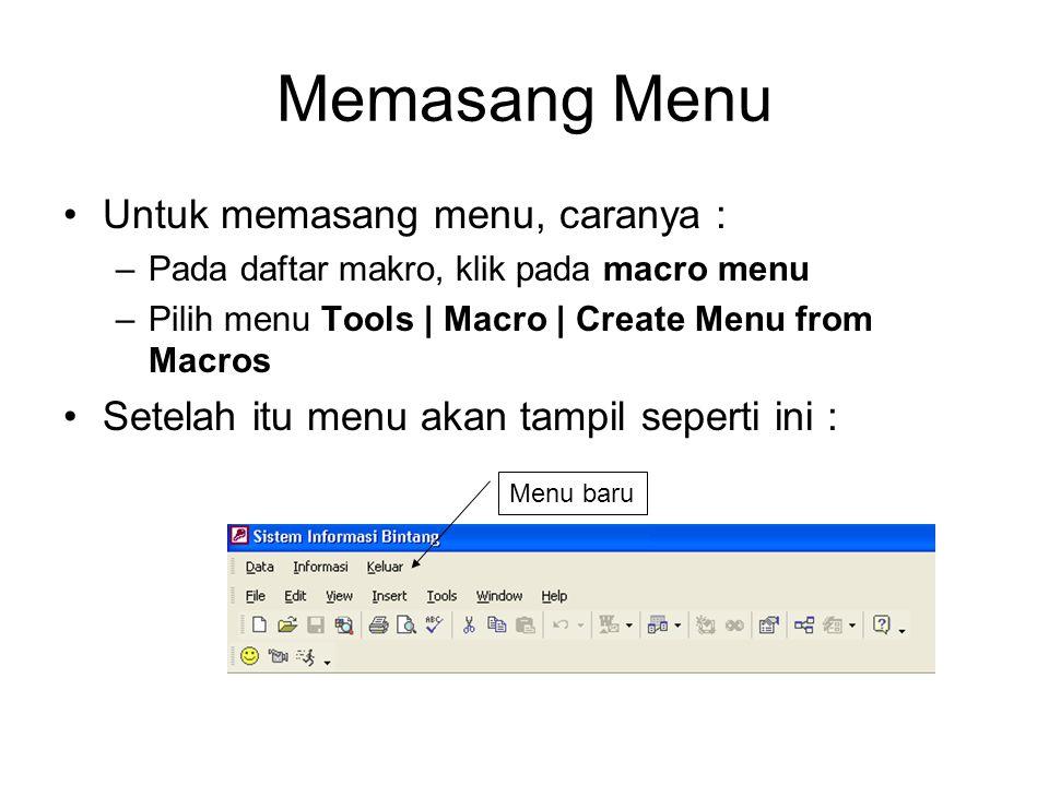 Memasang Menu Untuk memasang menu, caranya : –Pada daftar makro, klik pada macro menu –Pilih menu Tools | Macro | Create Menu from Macros Setelah itu
