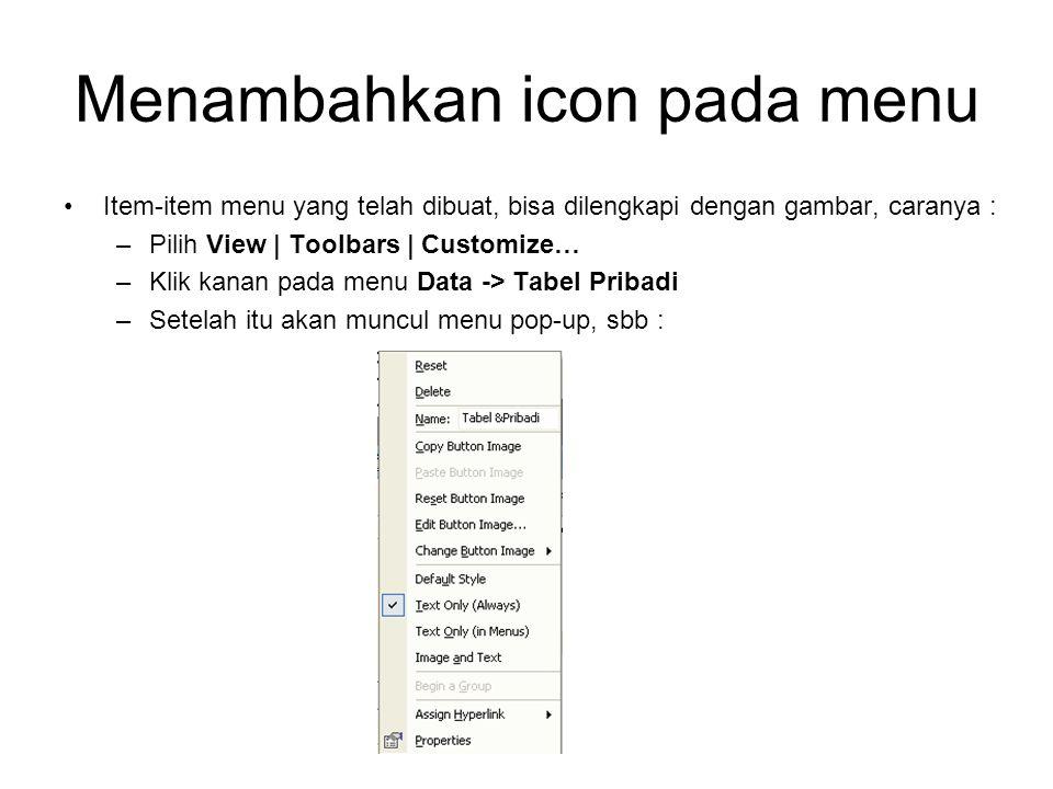 Menambahkan icon pada menu Item-item menu yang telah dibuat, bisa dilengkapi dengan gambar, caranya : –Pilih View | Toolbars | Customize… –Klik kanan