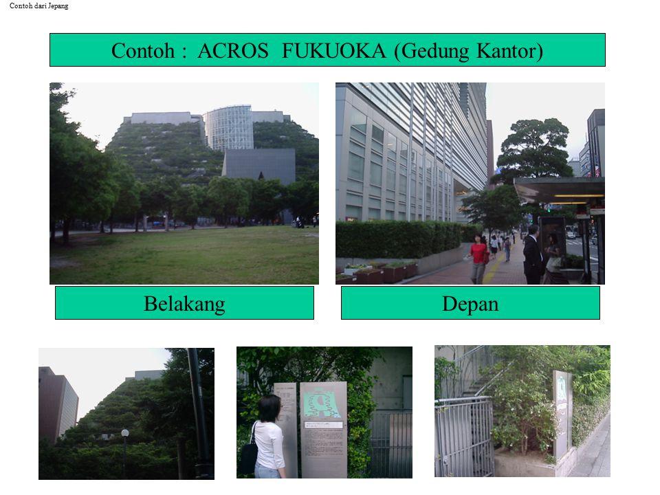 BelakangDepan Contoh : ACROS FUKUOKA (Gedung Kantor) Contoh dari Jepang