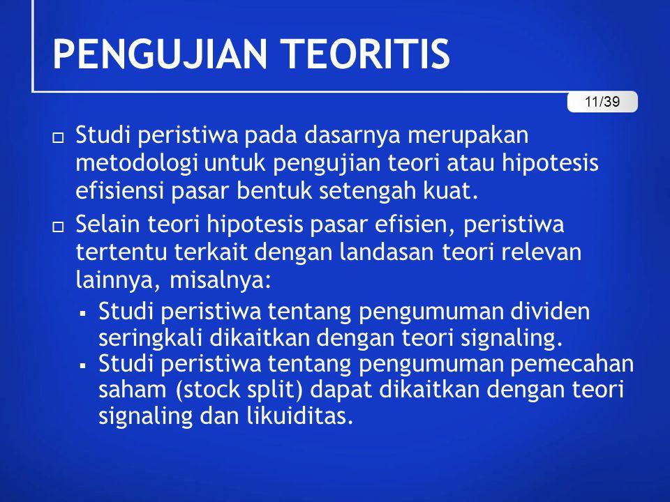 PENGUJIAN TEORITIS  Studi peristiwa pada dasarnya merupakan metodologi untuk pengujian teori atau hipotesis efisiensi pasar bentuk setengah kuat.  S