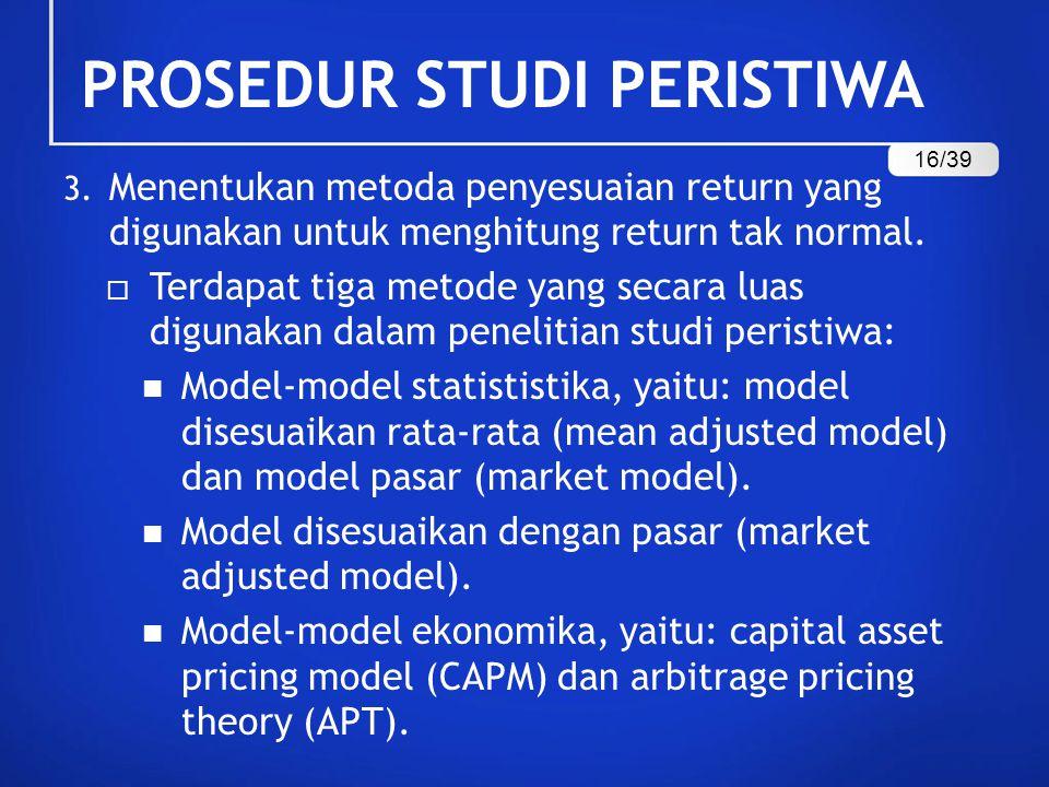3. Menentukan metoda penyesuaian return yang digunakan untuk menghitung return tak normal.  Terdapat tiga metode yang secara luas digunakan dalam pen