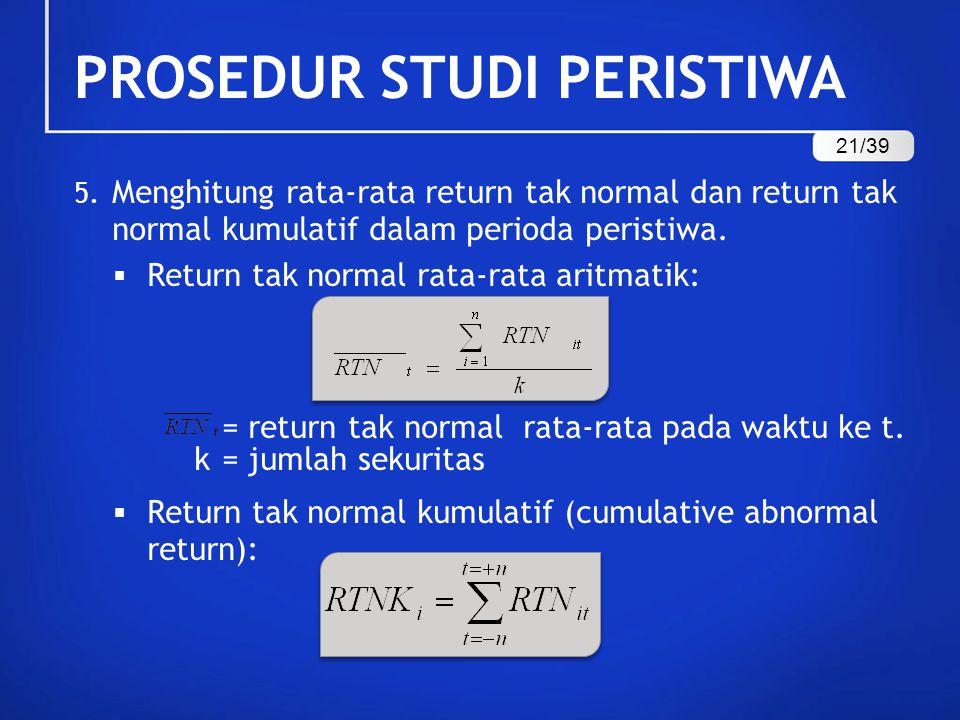 5. Menghitung rata-rata return tak normal dan return tak normal kumulatif dalam perioda peristiwa.  Return tak normal rata-rata aritmatik: = return t