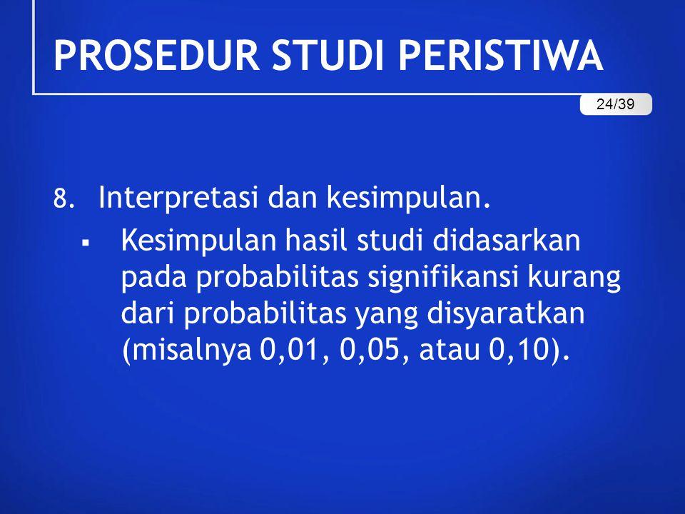 8. Interpretasi dan kesimpulan.  Kesimpulan hasil studi didasarkan pada probabilitas signifikansi kurang dari probabilitas yang disyaratkan (misalnya