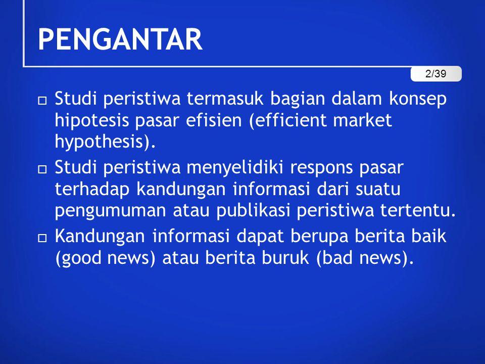 PENGANTAR  Studi peristiwa termasuk bagian dalam konsep hipotesis pasar efisien (efficient market hypothesis).  Studi peristiwa menyelidiki respons