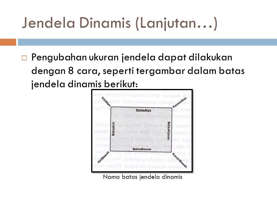 Jendela Dinamis (Lanjutan…)  Pengubahan ukuran jendela dapat dilakukan dengan 8 cara, seperti tergambar dalam batas jendela dinamis berikut: Nama bat