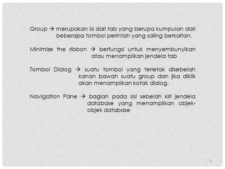 7 Group  merupakan isi dari tab yang berupa kumpulan dari beberapa tombol perintah yang saling berkaitan. Minimize the ribbon  berfungsi untuk menye