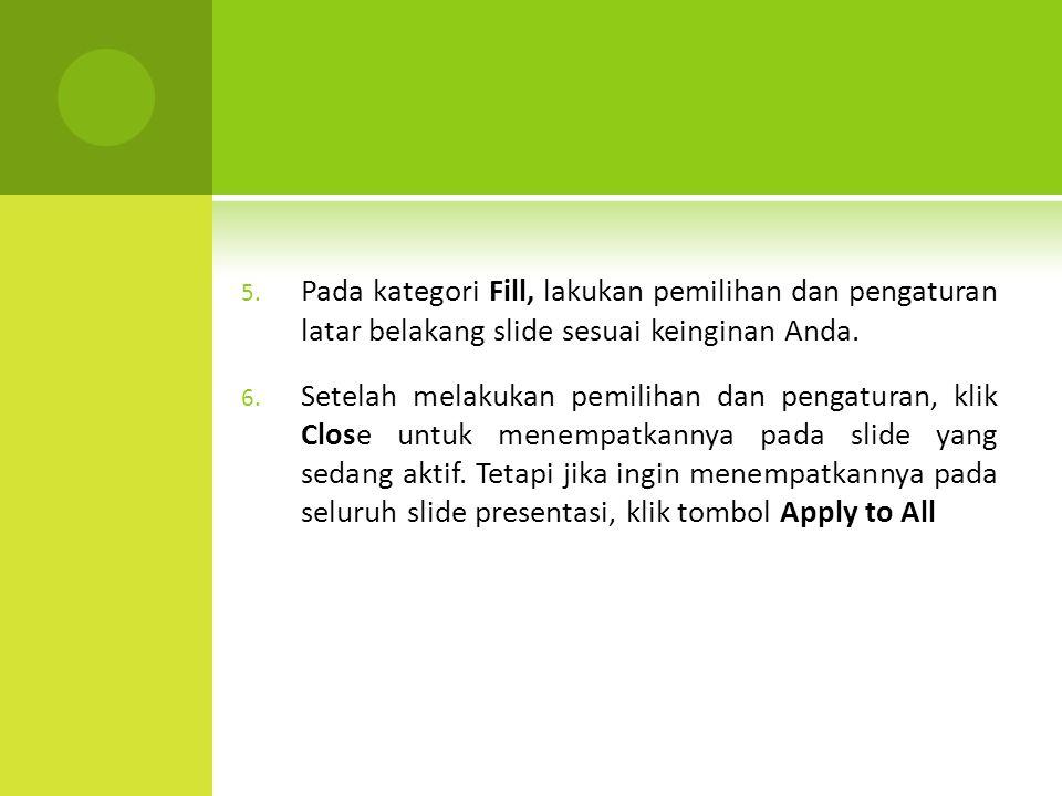 5. Pada kategori Fill, lakukan pemilihan dan pengaturan latar belakang slide sesuai keinginan Anda. 6. Setelah melakukan pemilihan dan pengaturan, kli