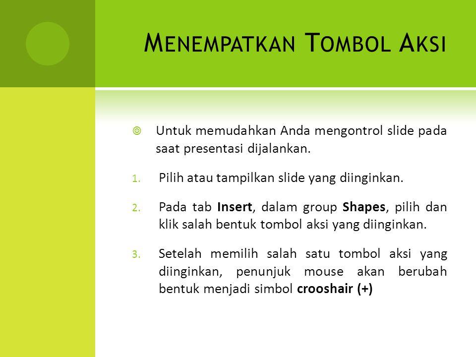 M ENEMPATKAN T OMBOL A KSI  Untuk memudahkan Anda mengontrol slide pada saat presentasi dijalankan. 1. Pilih atau tampilkan slide yang diinginkan. 2.