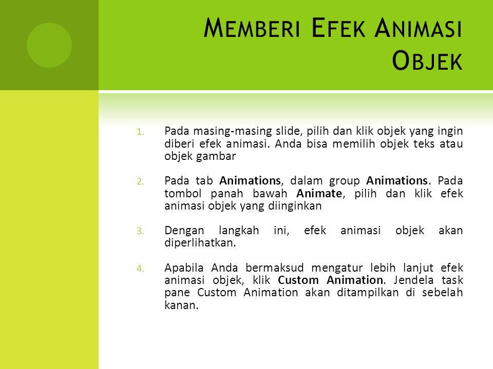 M EMBERI E FEK A NIMASI O BJEK 1. Pada masing-masing slide, pilih dan klik objek yang ingin diberi efek animasi. Anda bisa memilih objek teks atau obj