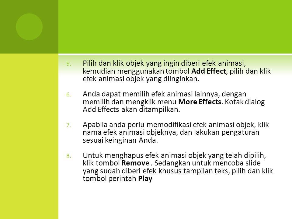 5. Pilih dan klik objek yang ingin diberi efek animasi, kemudian menggunakan tombol Add Effect, pilih dan klik efek animasi objek yang diinginkan. 6.