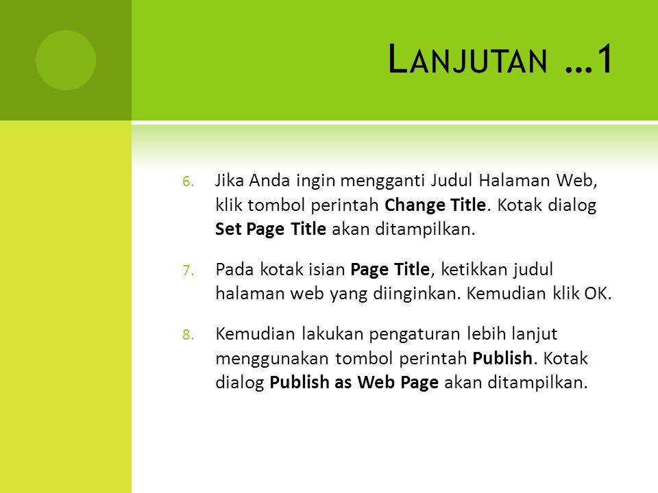 L ANJUTAN …1 6. Jika Anda ingin mengganti Judul Halaman Web, klik tombol perintah Change Title. Kotak dialog Set Page Title akan ditampilkan. 7. Pada