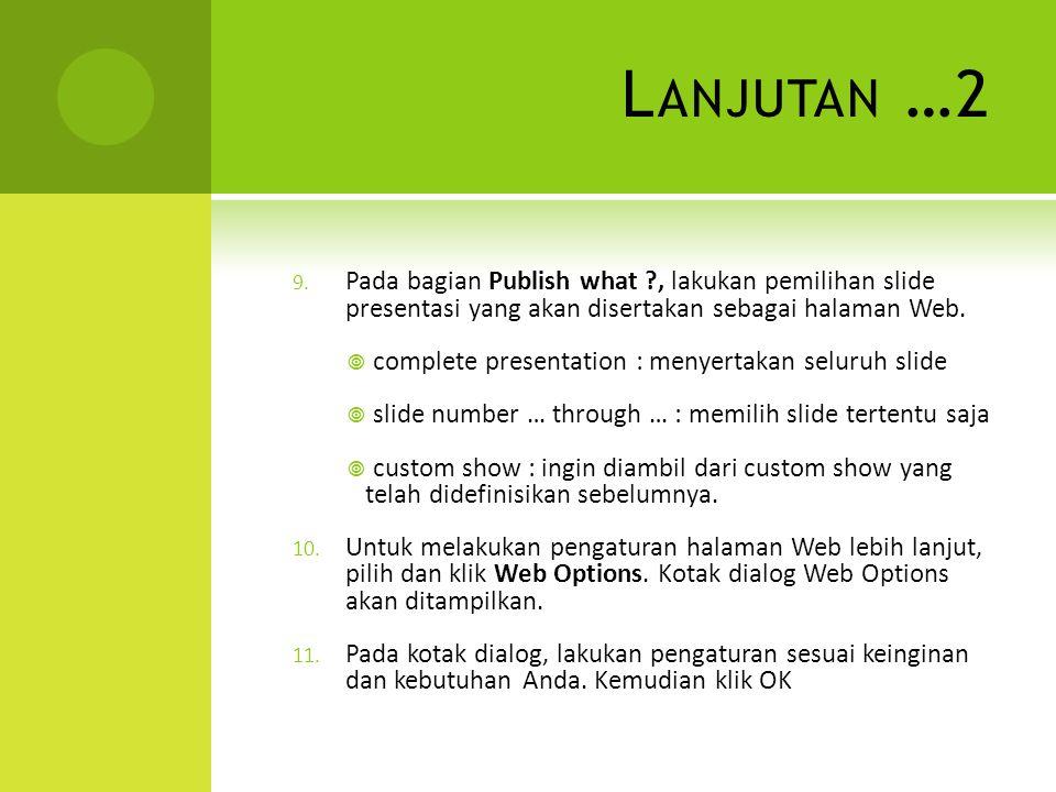 L ANJUTAN …2 9. Pada bagian Publish what ?, lakukan pemilihan slide presentasi yang akan disertakan sebagai halaman Web.  complete presentation : men