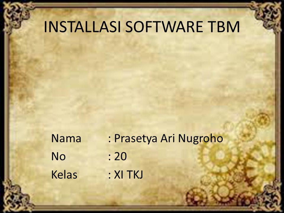 INSTALLASI SOFTWARE TBM Nama : Prasetya Ari Nugroho No : 20 Kelas : XI TKJ