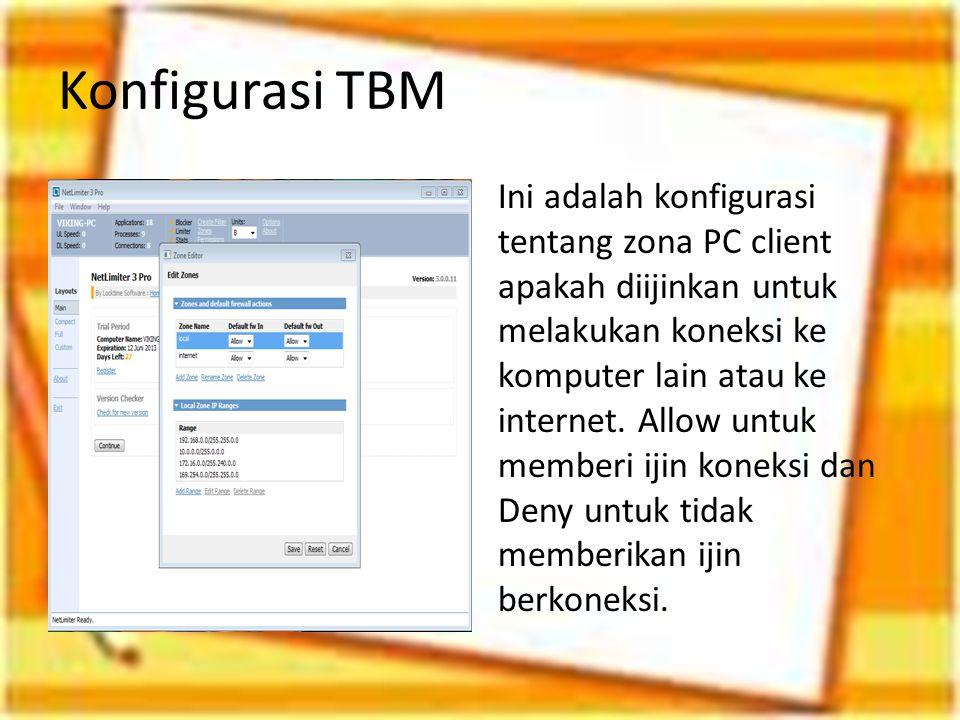 Konfigurasi TBM Ini adalah konfigurasi tentang zona PC client apakah diijinkan untuk melakukan koneksi ke komputer lain atau ke internet. Allow untuk