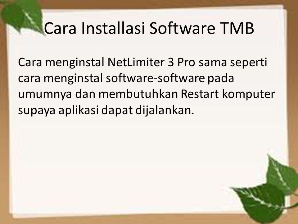 Cara Installasi Software TMB Cara menginstal NetLimiter 3 Pro sama seperti cara menginstal software-software pada umumnya dan membutuhkan Restart komp