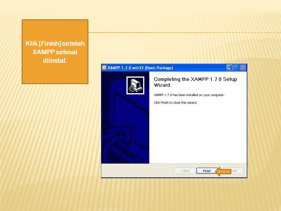 Klik [Finish] setelah XAMPP selesai diinstal.