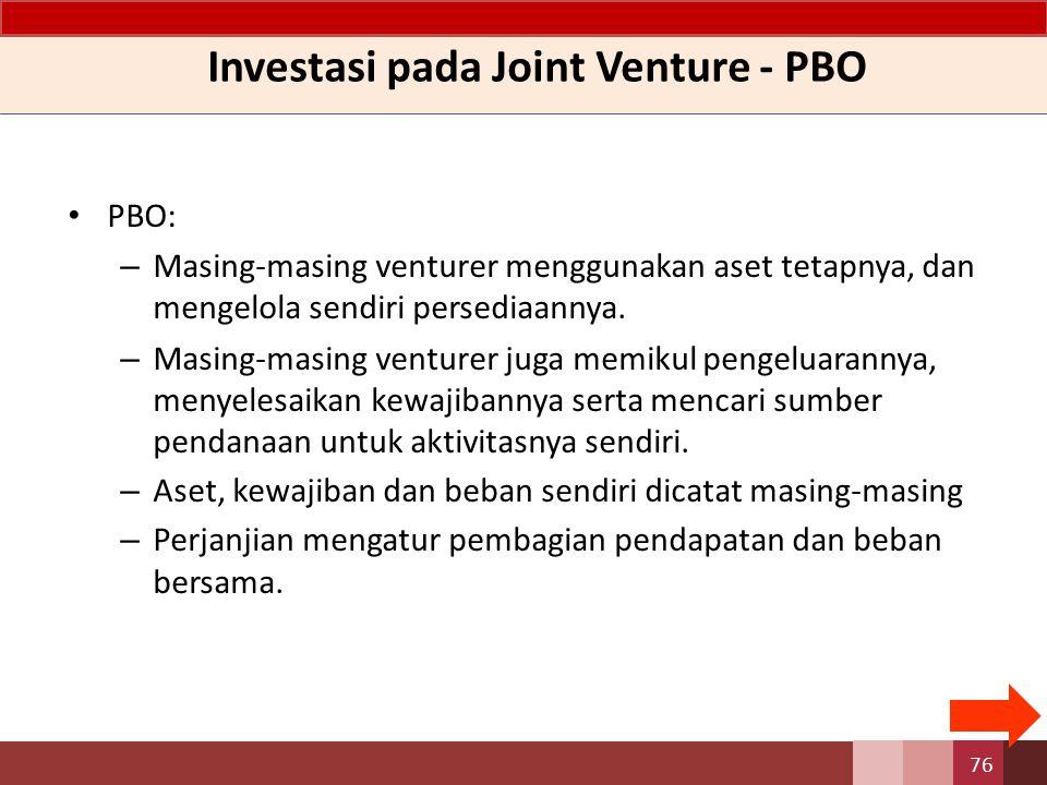 Investasi pada Joint Venture - PBO PBO: – Masing-masing venturer menggunakan aset tetapnya, dan mengelola sendiri persediaannya. – Masing-masing ventu