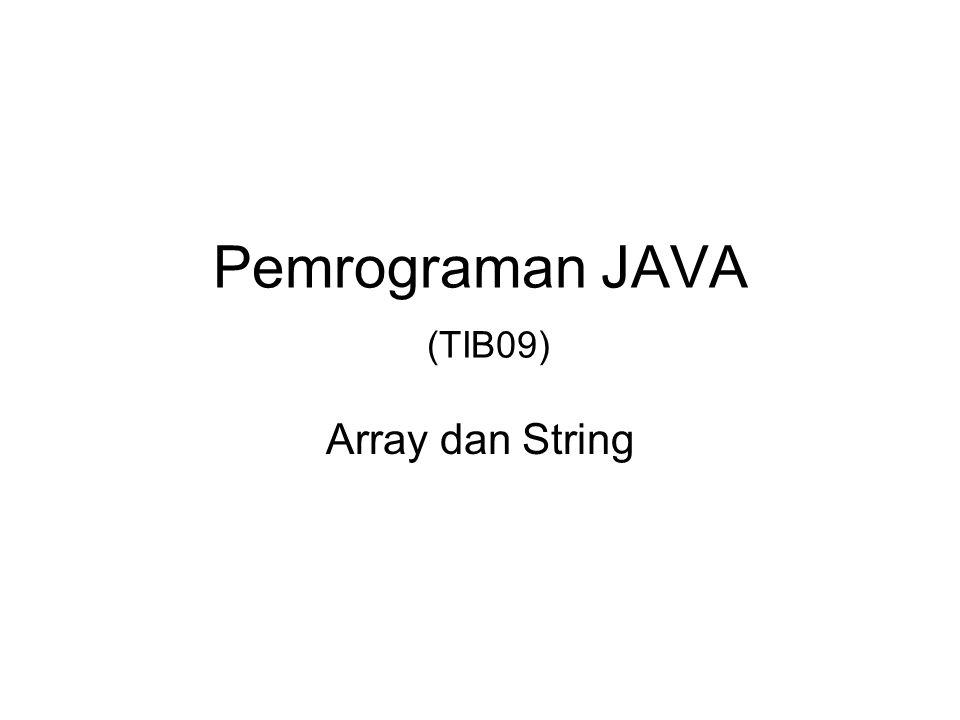 Pemrograman JAVA (TIB09) Array dan String