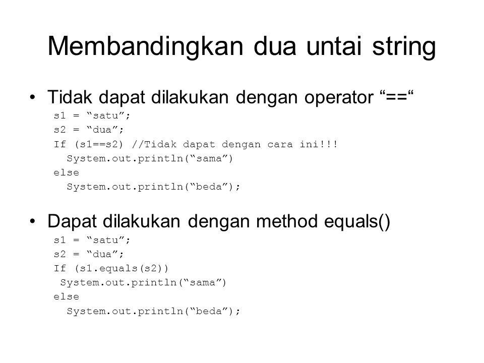 "Membandingkan dua untai string Tidak dapat dilakukan dengan operator ""=="" s1 = ""satu""; s2 = ""dua""; If (s1==s2) //Tidak dapat dengan cara ini!!! System"