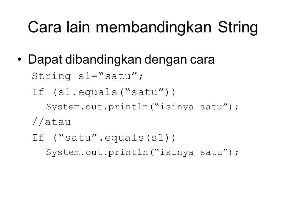 """Cara lain membandingkan String Dapat dibandingkan dengan cara String s1=""""satu""""; If (s1.equals(""""satu"""")) System.out.println(""""isinya satu""""); //atau If ("""""""