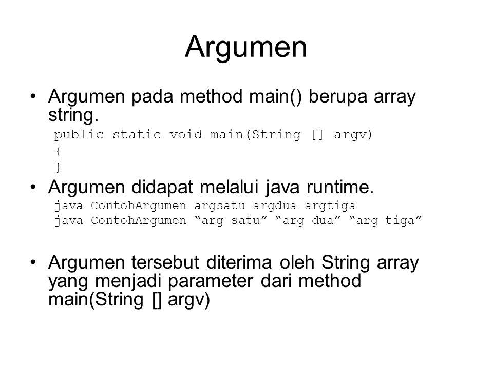 Argumen Argumen pada method main() berupa array string. public static void main(String [] argv) { } Argumen didapat melalui java runtime. java ContohA