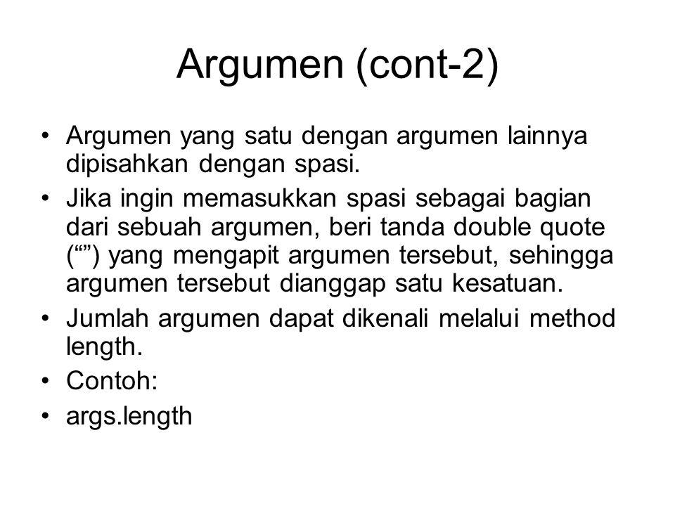 Argumen (cont-2) Argumen yang satu dengan argumen lainnya dipisahkan dengan spasi. Jika ingin memasukkan spasi sebagai bagian dari sebuah argumen, ber