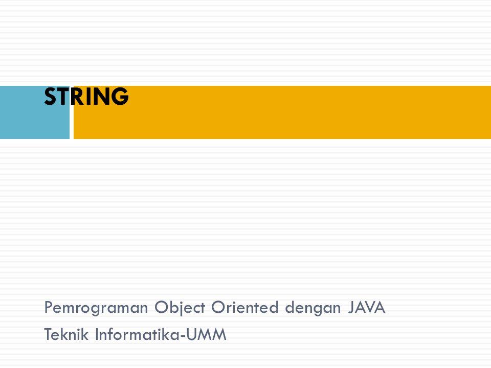 Pemrograman Object Oriented dengan JAVA Teknik Informatika-UMM STRING