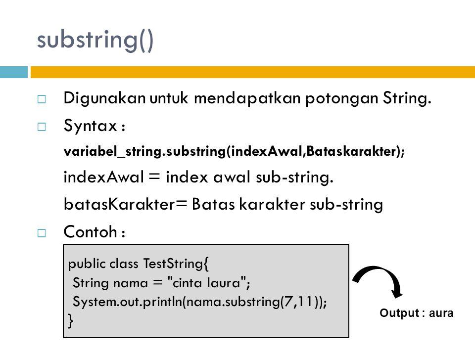 substring()  Digunakan untuk mendapatkan potongan String.