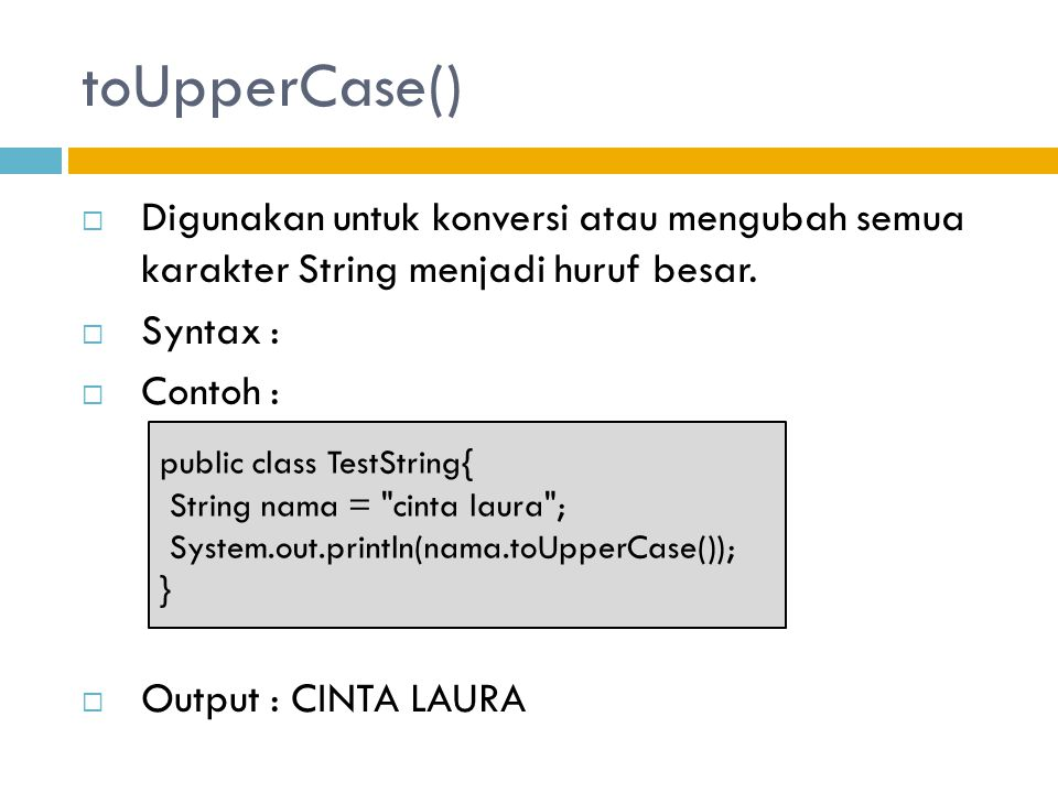toUpperCase()  Digunakan untuk konversi atau mengubah semua karakter String menjadi huruf besar.