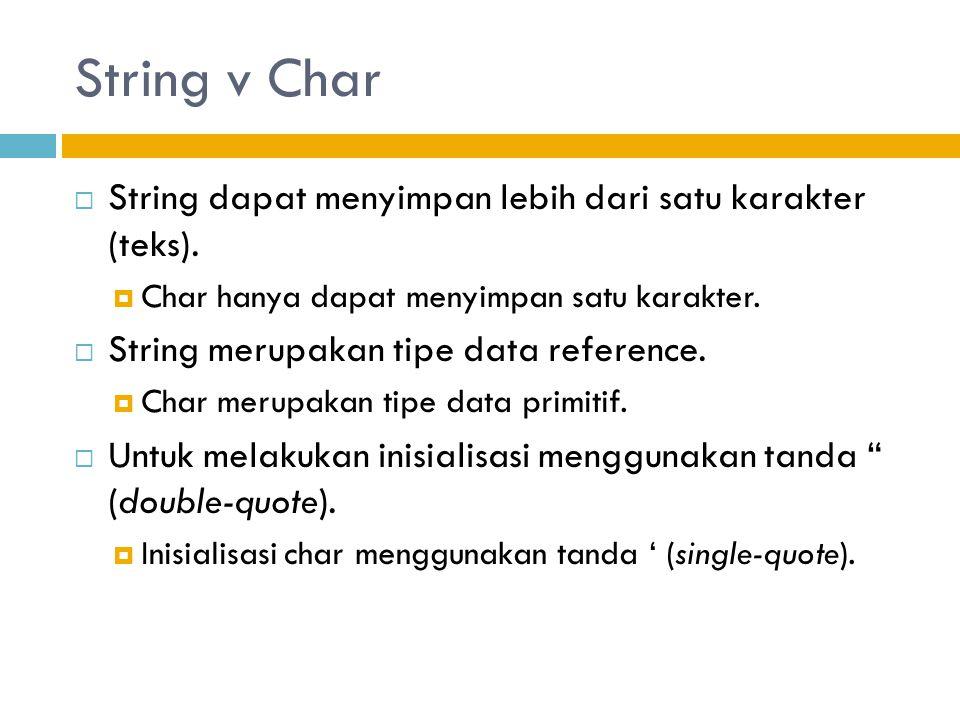 String v Char  String dapat menyimpan lebih dari satu karakter (teks).