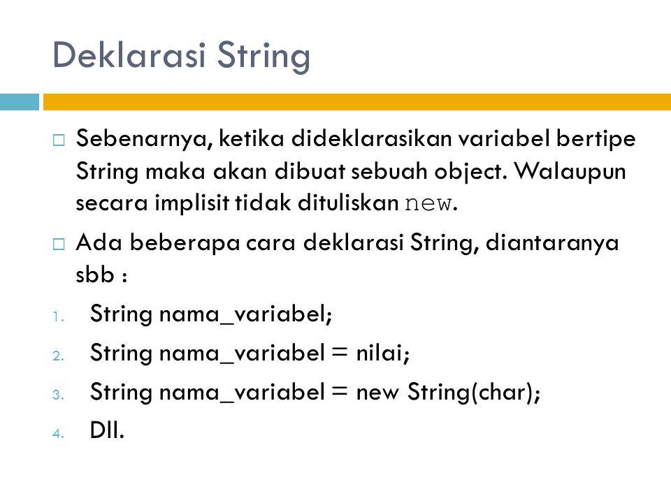 Deklarasi String  Sebenarnya, ketika dideklarasikan variabel bertipe String maka akan dibuat sebuah object.