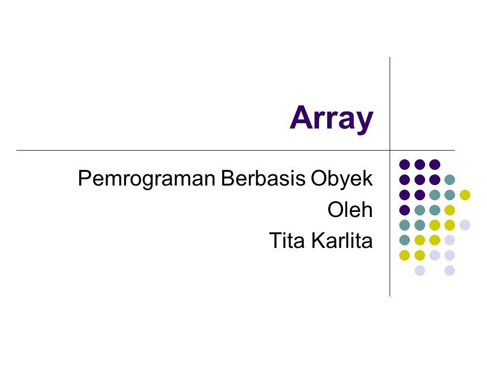 Topik Deklarasi array Membuat array Mengisi array Mendeklarasikan dan membuat array Inisialisasi array Array multi dimensi