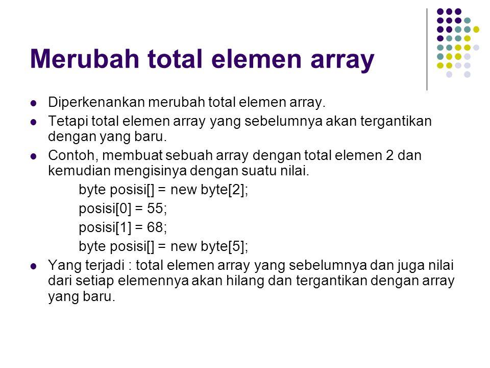 Merubah total elemen array Diperkenankan merubah total elemen array. Tetapi total elemen array yang sebelumnya akan tergantikan dengan yang baru. Cont