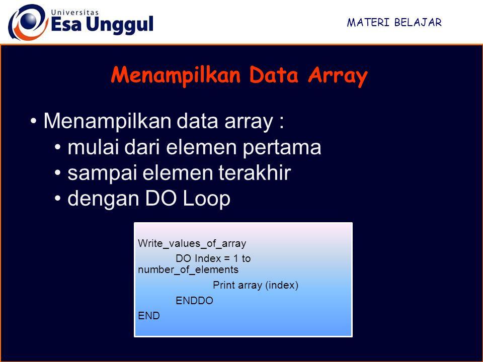MATERI BELAJAR Menampilkan Data Array Menampilkan data array : mulai dari elemen pertama sampai elemen terakhir dengan DO Loop Write_values_of_array D