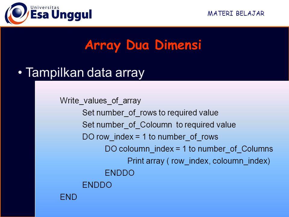 MATERI BELAJAR Array Dua Dimensi Tampilkan data array Write_values_of_array Set number_of_rows to required value Set number_of_Coloumn to required val