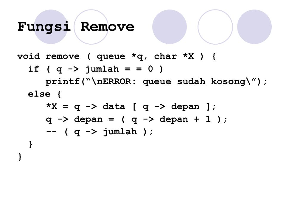 Fungsi Remove void remove ( queue *q, char *X ) { if ( q -> jumlah = = 0 ) printf(""\nERROR: queue sudah kosong""); else { *X = q -> data [ q -> depan960|720|?|b712b821717f08764abd2fbcbd4bb1e6|False|UNLIKELY|0.3444960117340088