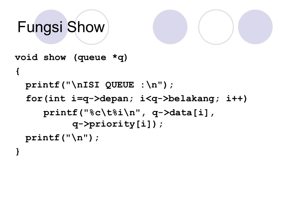 Fungsi Show void show (queue *q) { printf(